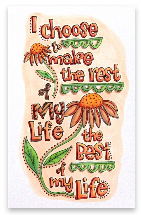 I Choose To Make The Rest Of My Life The Best Of My Unknown