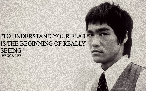 To understand your fear is the beginning of really seeing ...
