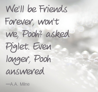 Friends Forever Quotes Best We'll Be Friends Forever Won't We Pooh' Asked Pigleteven
