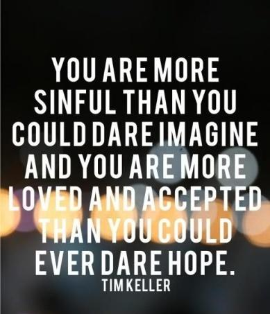 Timothy Keller Quotes Simple You Are More Sinful Than You Could Dare Imagine And You Are More