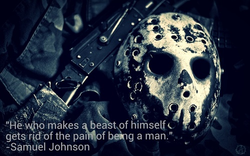 he who makes a beast of himself gets rid of the pain of