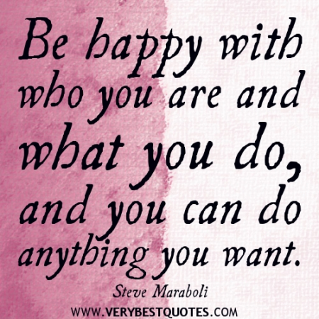 be happy with who you are and what you do and you can steve