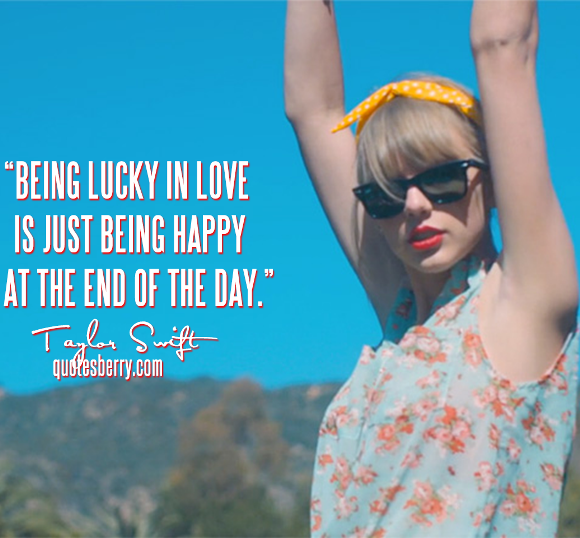 Being Lucky In Love Is Just Being Happy At The End Of The Taylor Swift Picture Quotes Quoteswave
