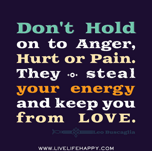 Love And Anger Quotes: Don't Hold To Anger, Hurt Or Pain. They Steal Your Energy