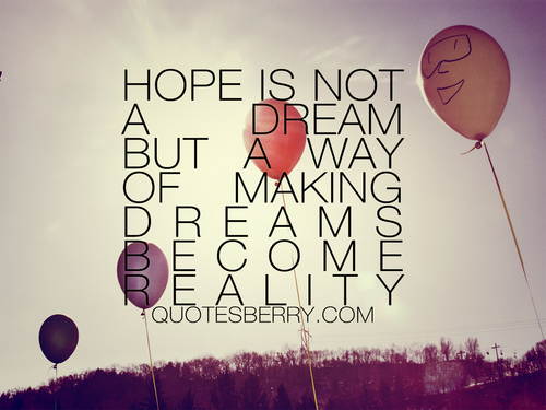 Hope Is Not A Dream But A Way Of Making Dreams Become