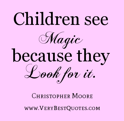 Quotes On Children Glamorous Children See Magic Because They Look For It Christopher Moore