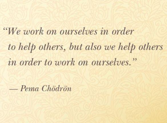 Pema Chodron Quotes Captivating We Work On Ourselves In Order To Help Others But Also We Help