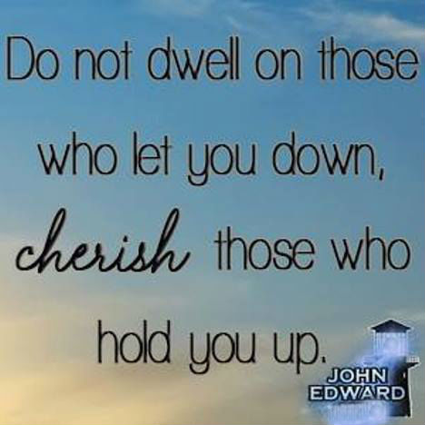 Do not dwell on those who let you down, cherish those who ...