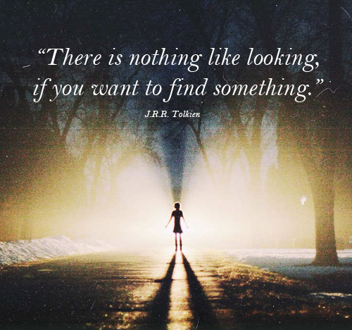 Jrr Tolkien Quotes About Life Awesome There Is Nothing Like Looking If You Want To Find Something